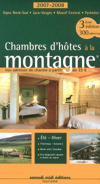 Chambres d'hôtes à la montagne, 2007-2008 : nos adresses de charme à partir de 35 euros : Alpes du Nord-Sud, Jura-Vosges, Massif central, Pyrénées