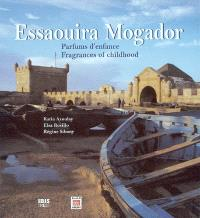 Essaouira Mogador : parfums d'enfance = fragrances of childhood