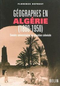 Géographes en Algérie, 1880-1950 : savoirs universitaires en situation coloniale
