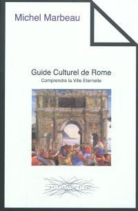 Guide culturel de Rome : comprendre la Ville éternelle