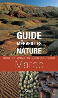 Guide des merveilles de la nature, Maroc : conseils photo, accès aux sites, adresses utiles, point GPS