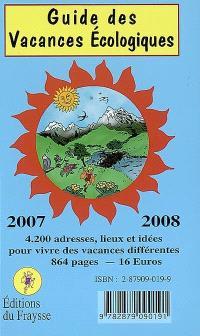 Guide des vacances écologiques, 2007-2008 : 4.200 adresses, lieux et idées pour vivre des vacances différentes