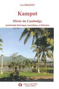 Kampot : miroir du Cambodge : promenade historique, touristique et littéraire