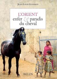 L'Orient, enfer & paradis du cheval