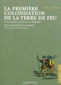 La première colonisation de la Terre de Feu : à la conquête du détroit de Magellan, 1581-1590