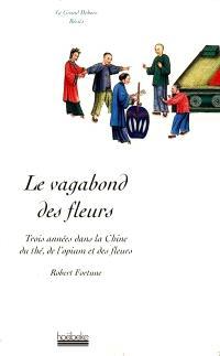 La Vagabond des fleurs : trois années dans la Chine du thé, de l'opium et des fleurs