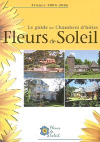 Le guide des chambres d'hôtes Fleurs de soleil : France 2005-2006