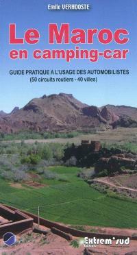 Le Maroc en camping-car : guide pratique à l'usage des automobilistes : 50 circuits routiers, 40 villes