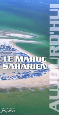 Le Maroc saharien : aujourd'hui