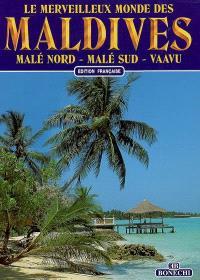 Le merveilleux monde des Maldives : Malé Nord, Malé Sud, Vaavu