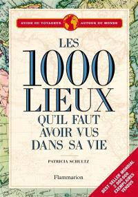Les 1.000 lieux qu'il faut avoir vus dans sa vie : guide du voyageur autour du monde