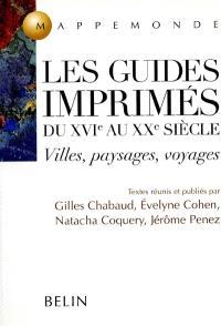 Les guides imprimés du XVIe au XXe siècle : villes, paysages, voyages