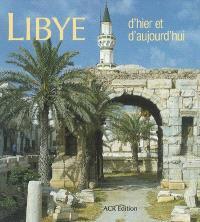 Libye : d'hier et d'aujourd'hui : de la mer au désert
