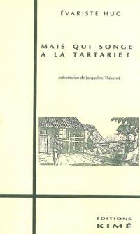 Mais qui songe à la Tartarie ? : lettres de voyage, 1839-1848