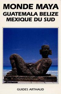 Monde maya, Guatemala, Belize, Mexique du Sud