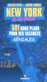 New York à la folie : 501 bons plans pour des vacances géniales