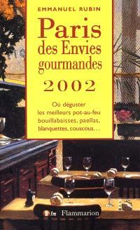 Paris des envies gourmandes : 2002 : où déguster les meilleurs pot-au-feu, bouillabaisses, paellas, blanquettes, couscous...