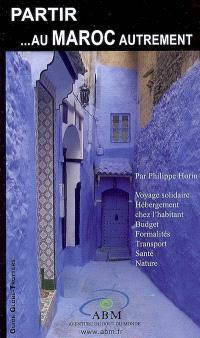 Partir... au Maroc autrement : voyage solidaire, hébergement chez l'habitant, budget, formalités, transport, santé, nature
