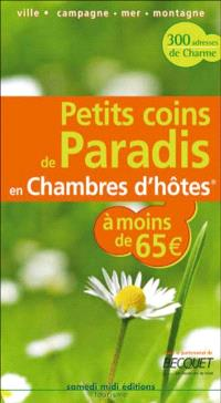 Petits coins de paradis en chambres d'hôtes : bons plans à moins de 65 euros : ville, campagne, mer, montagne