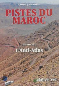 Pistes du Maroc. Volume 7, Pistes et nouvelles routes touristiques de l'Anti-Atlas à travers l'histoire