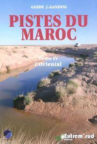 Pistes du Maroc : à travers l'histoire. Volume 4, L'Oriental, de la Méditerranée à Figuig