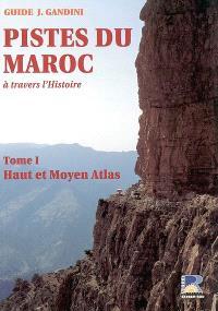 Pistes du Maroc : à travers l'Histoire. Volume 1, Le Haut et le Moyen-Atlas