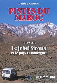Pistes du Maroc : à travers l'Histoire. Volume 8, Le Jebel Siroua et le pays Ouaouzguit
