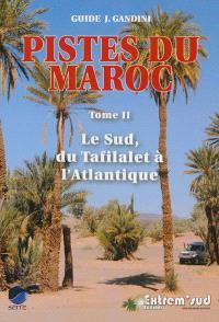 Pistes du Maroc : à travers l'histoire. Volume 2, Le Sud, de Tafilalet à l'Atlantique