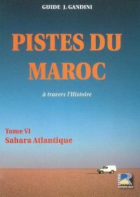 Pistes du Maroc : à travers l'Histoire. Volume 6, Sahara Atlantique