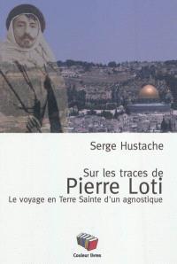 Sur les traces de Pierre Loti : le voyage en Terre sainte d'un agnostique
