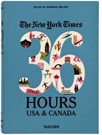 The New York times, 36 hours : USA & Canada