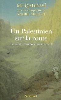 Un Palestinien sur la route : le monde musulman vers l'an mil