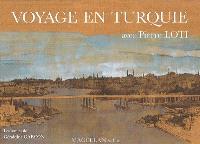 Voyage en Turquie avec Pierre Loti : les carnets de Géraldine Garçon