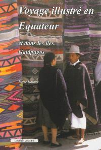 Voyage illustré en Equateur : et dans les îles Galapagos
