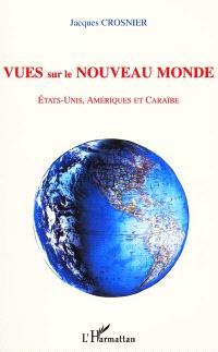 Vues sur le Nouveau Monde : Etats-Unis, Amériques et Caraïbe