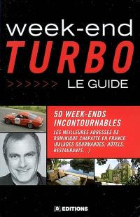 Week-end turbo : le guide : 50 week-ends incontournables