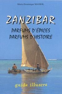 Zanzibar, parfums d'épices, parfums d'histoire : guide illustré