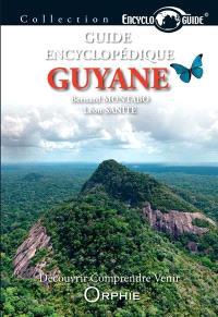 Guyane : guide encyclopédique : découvrir, comprendre, venir