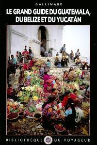Le grand guide du Guatemala, du Belize et du Yucatan