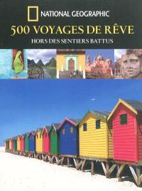 500 voyages de rêve hors des sentiers battus