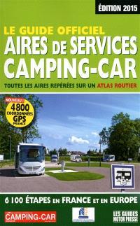 Le guide officiel, aires de services camping-car 2015 : toutes les aires repérées sur un atlas routier : 6.100 étapes en France et en Europe