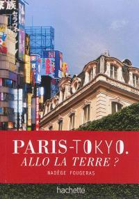 Paris-Tokyo : allo la Terre ?