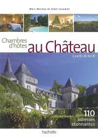 Chambres d'hôtes au château : à partir de 60 euros : 110 adresses étonnantes