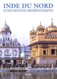 Inde du Nord : guide des sites archéologiques