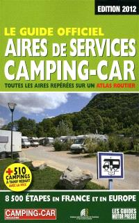 Le guide officiel, aires de services camping-car : toutes les aires repérées sur un atlas routier : 8.500 étapes en France et en Europe
