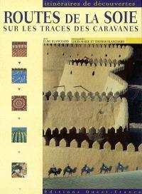 Routes de la soie : sur les traces des caravanes