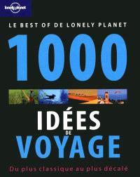 1.000 idées de voyage : du plus classique au plus décalé : le best of de Lonely Planet