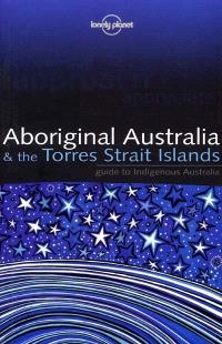 Aboriginal Australia and the Torres Strait Island : guide to Indigenous Australia