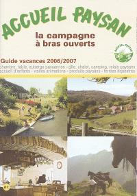 Accueil paysan, guide vacances 2006-2007 : la campagne à bras ouverts