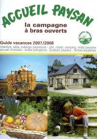 Accueil paysan, guide vacances 2007-2008 : la campagne à bras ouverts